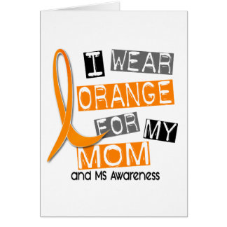 MS Multiple Sclerosis I Wear Orange For My Mom 37 Card