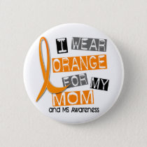 MS Multiple Sclerosis I Wear Orange For My Mom 37 Pinback Button