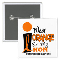 MS Multiple Sclerosis I Wear Orange For My Mom 9 Pinback Button