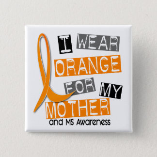 MS Multiple Sclerosis I Wear Orange For My Mother Pinback Button
