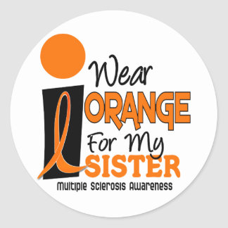 MS Multiple Sclerosis I Wear Orange For My Sister Classic Round Sticker