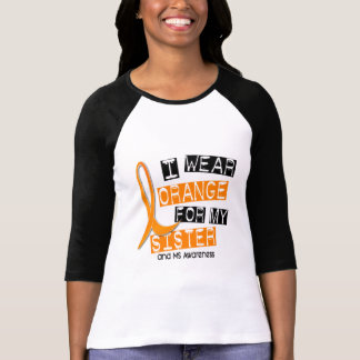 MS Multiple Sclerosis I Wear Orange For My Sister Tee Shirts