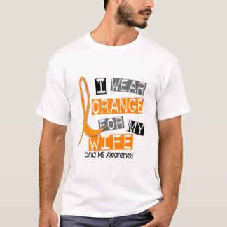 MS Multiple Sclerosis I Wear Orange For My Wife 37 T-Shirt