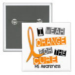 MS Multiple Sclerosis I Wear Orange For The Cure Buttons