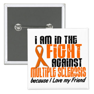 MS Multiple Sclerosis IN THE FIGHT FOR MY FRIEND 1 Button