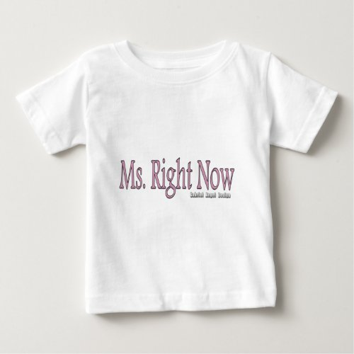 Ms Right Now Baby T_Shirt