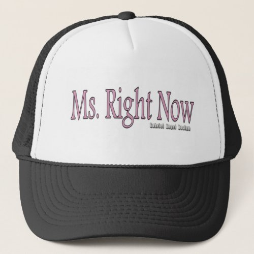 Ms Right Now Trucker Hat