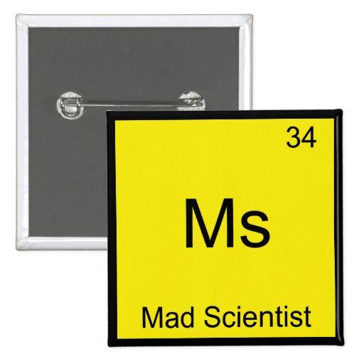 Ms - símbolo divertido del elemento de la química  pin cuadrada 5 cm