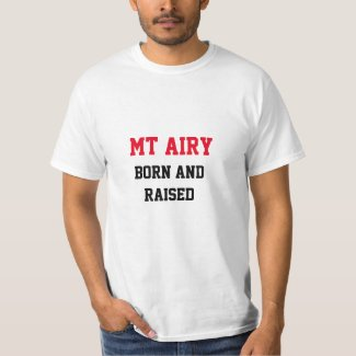 Mt Airy Born and Raised T-Shirt