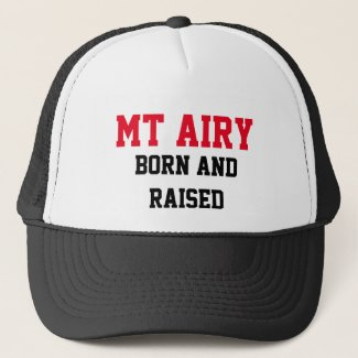 Mt Airy Born and Raised Trucker Hat