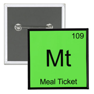 Mt - Meal Ticket Chemistry Element Symbol T-Shirt Pinback Buttons