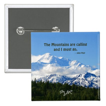 Mtns are calling / Denali - J Muir Pinback Buttons