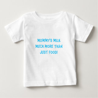 Much more than just food! Mommys Milk healthy Baby T-Shirt