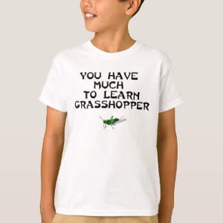 Much to Learn Grasshopper T-Shirt