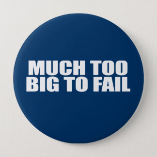 MUCH TOO BIG TO FAIL BUTTON