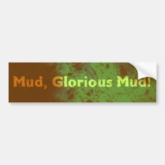 Mud, Glorious Mud Car Bumper Sticker