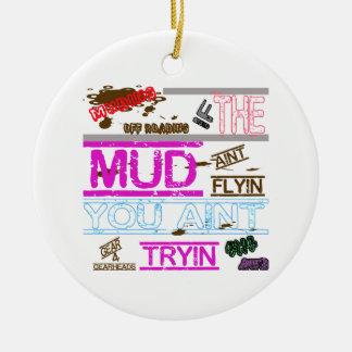 Mud If The Mud Aint Flyin You Aint Tryin Ceramic Ornament