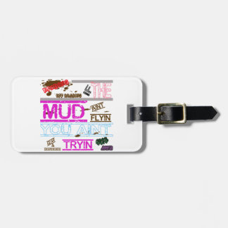 Mud If The Mud Aint Flyin You Aint Tryin Tags For Bags