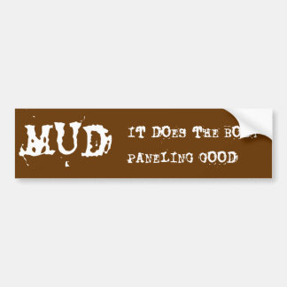 MUD, IT DOES THE BODY PANELING GOOD CAR BUMPER STICKER