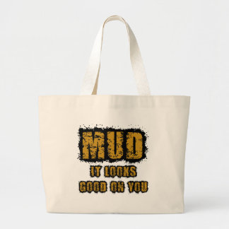 Mud, it looks good on you large tote bag
