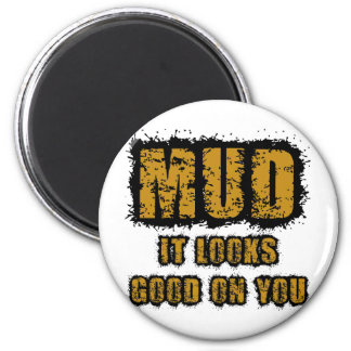 Mud, it looks good on you magnet