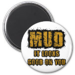 Mud, it looks good on you magnets