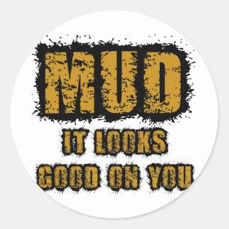 Mud, it looks good on you round sticker