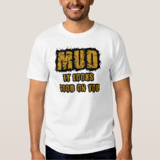 Mud, it looks good on you t-shirt