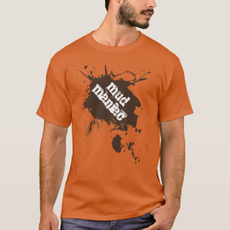 Mud Maniac Off-Road Four Wheelers Mud Lovers Gift T-Shirt
