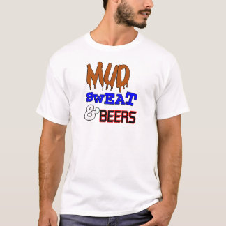 Mud, Sweat & Beers Funny Design T-Shirt