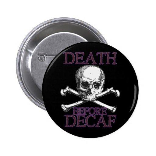 Muerte antes del Decaf Pin Redondo De 2 Pulgadas