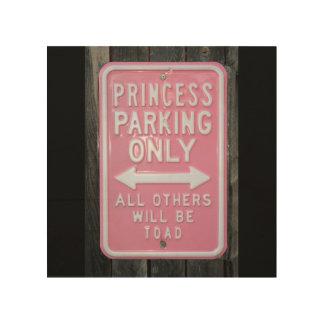 Muestra divertida de princesa Parking Only Impresión En Madera