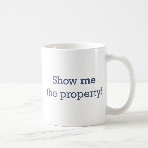 ¡Muéstreme la propiedad! Tazas