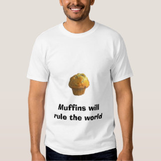 muffin, Muffins will rule the world Tee Shirt