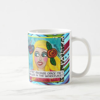 MUG-BECAUSE Crack IS NOT ALLOWED IN THE WORKPLACE. Coffee Mug