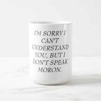 MUG-CAN'T UNDERSTAND, DON'T SPEAK MORON