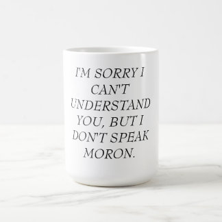 MUG-CAN'T UNDERSTAND, DON'T SPEAK MORON COFFEE MUG