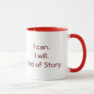"Mug ""I Can. I Will. End of Story."""