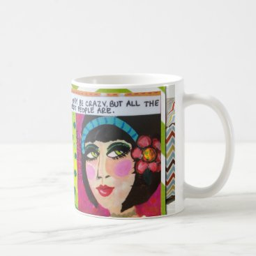 Coffee Themed MUG-I MAY BE CRAZY BUT ALL THE BEST PEOPLE ARE. COFFEE MUG