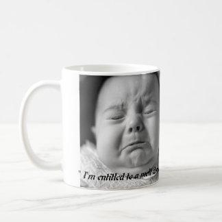 "Mug- ""I'm entitled to a melt down. "" Classic White Coffee Mug"