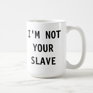 Mug I'm Not Your Slave