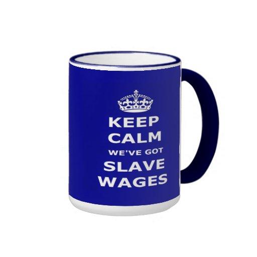 Mug Keep Calm We've Got Slave Wages