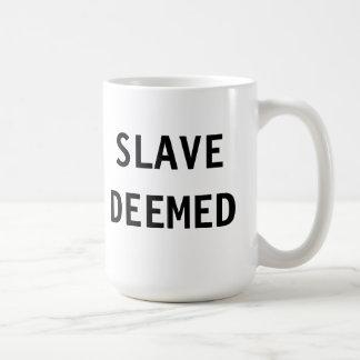 Mug Slave Deemed