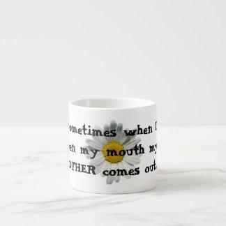 Mug- Sometimes when I open my mouth.. 6 Oz Ceramic Espresso Cup