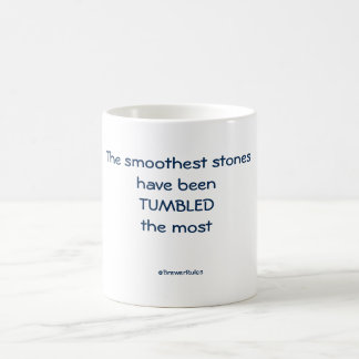 Mug: The smoothest stones have been tumbled ... Coffee Mug