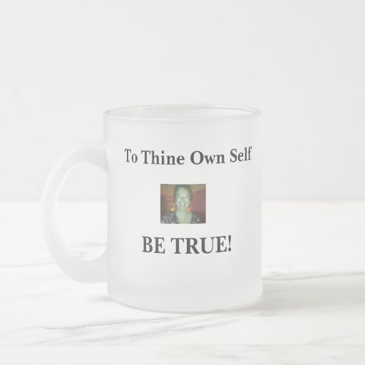 Mug: To Thine Own Self Be True 10 Oz Frosted Glass Coffee Mug