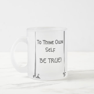 Mug: To Thine Own Self Be True Frosted Glass Coffee Mug