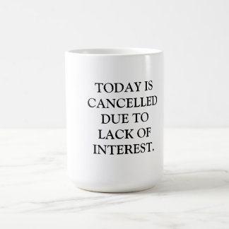 MUG-TODAY IS CANCELLED