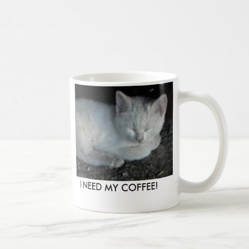 Mug-White-kitten-asleep, I NEED MY COFFEE! Coffee Mug