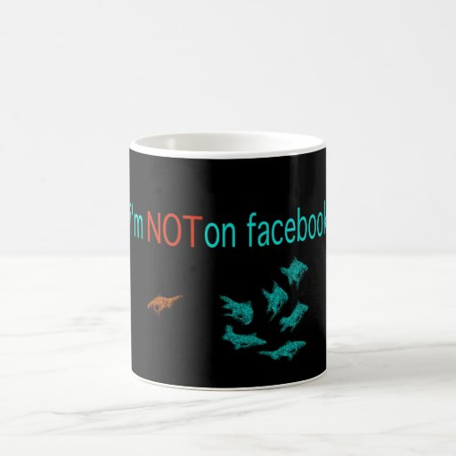 mug with 'i'm not on facebook""